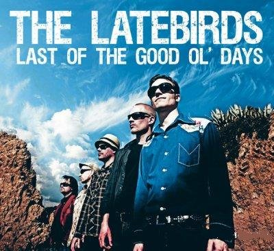 The Latebirds - Last of the Good Ol� Days (2011)