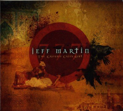 Jeff Martin 777 - The Ground Cries Out (2011)