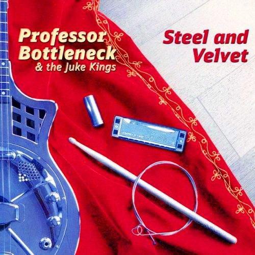 Professor Bottleneck & The Juke Kings - Steel & Velvet (2015)