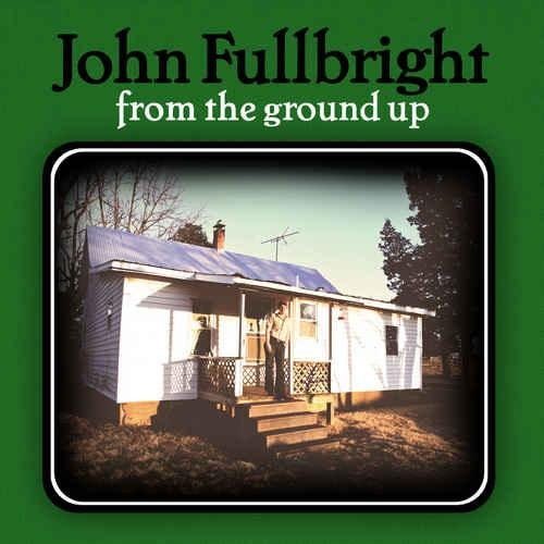 John Fullbright - From the Ground Up (2012)