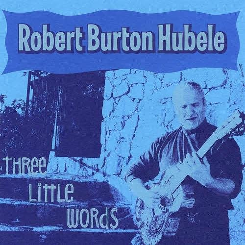 Robert Burton Hubele - Three Little Words (2011)