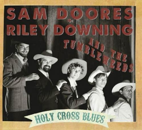 Sam Doores + Riley Downing & the Tumbleweeds - Holy Cross Blues (2012)
