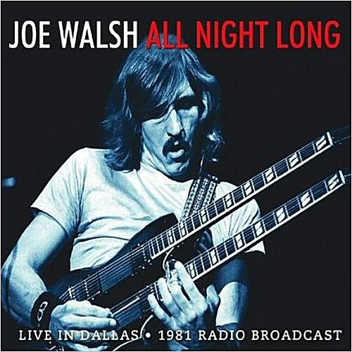 Скачать Joe Walsh - All Night Long: Live In Dallas, 1981 Radio Broadcast (2013) Бесплатно