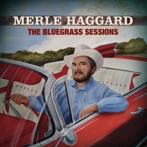 Скачать Merle Haggard - The Bluegrass Sessions (2007) Бесплатно