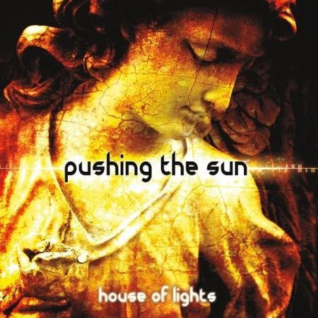 Pushing The Sun � House Of Lights (2013)